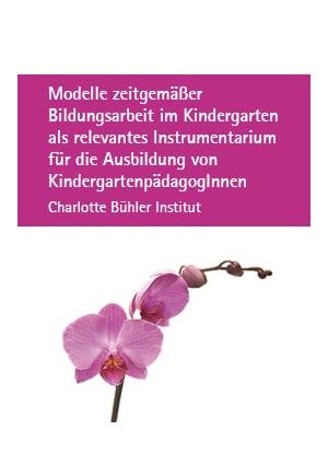 Modelle zeitgemäßer Bildungsarbeit im Kindergarten als relevantes Instrumentarium für die Ausbildung von KindergartenpädagogInnen